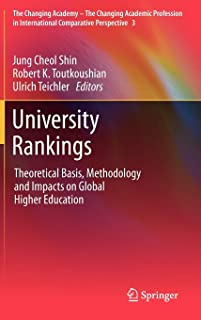 University Rankings: Theoretical Basis, Methodology and Impacts on Global Higher Education (The Changing Academy – The Cha...
