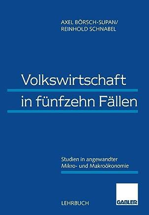 Volkswirtschaft in Fünfzehn Fällen: Studien in Angewandter Mikro- Und Makroökonomie