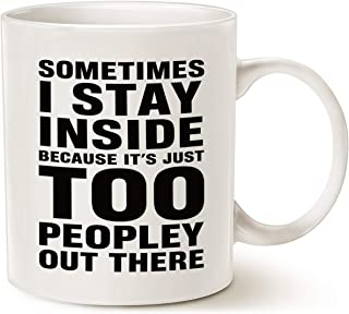 MAUAG Funny Saying Coffee Mug Christmas Gifts, Sometimes I Stay Inside Because It's Just Too Peopley Out There Unique Holiday or Birthday Gifts Cup White, 11 Oz