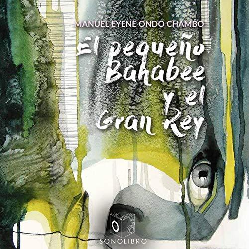 El pequeño Bahabee y el gran rey [Little Bahabee and the Great King] audiobook cover art