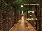 Mon carnet de visites caves et vignobles: 100 pages à remplir