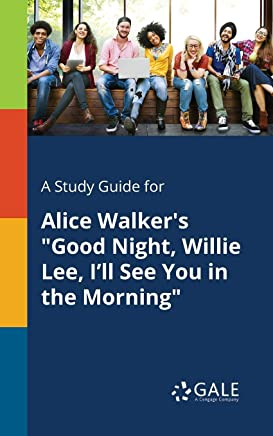 A Study Guide for Alice Walker's Good Night, Willie Lee, I'll See You in the Morning