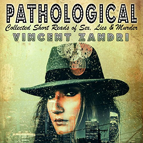 Pathological     Collected Short Reads of Sex, Lies, and Murder! (Volume 1)              By:                                                                                                                                 Vincent Zandri                               Narrated by:                                                                                                                                 Andrew B. Wehrlen                      Length: 6 hrs and 41 mins     2 ratings     Overall 4.5