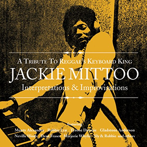 Interpertations & Improvisations: A Tribute To Reggae's Keyboard King Jackie Mittoo