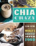 Chia Crazy Cookbook: Clean Eating with the World's Greatest Superfood (Grain Crazy)