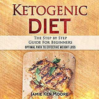 Ketogenic Diet     The Step by Step Guide for Beginners              By:                                                                                                                                 Jamie Ken Moore                               Narrated by:                                                                                                                                 Lee Ahonen                      Length: 3 hrs and 2 mins     71 ratings     Overall 4.0