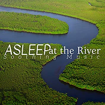 Asleep at the River - Soothing Music to Reconcile Sleep