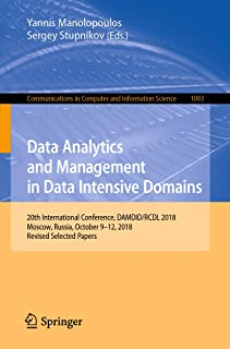 Data Analytics and Management in Data Intensive Domains: 20th International Conference, DAMDID/RCDL 2018, Moscow, Russia, October 9–12, 2018, Revised Selected ... Science Book 1003) (English Edition)