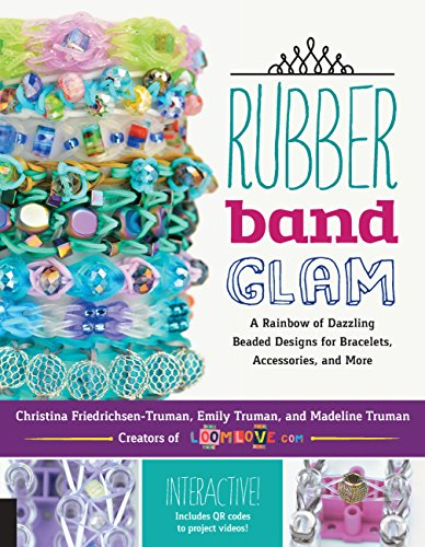 Rubber Band Glam: A Rainbow of Dazzling Beaded Designs for Bracelets, Accessories, and More - Interactive! Includes QR...