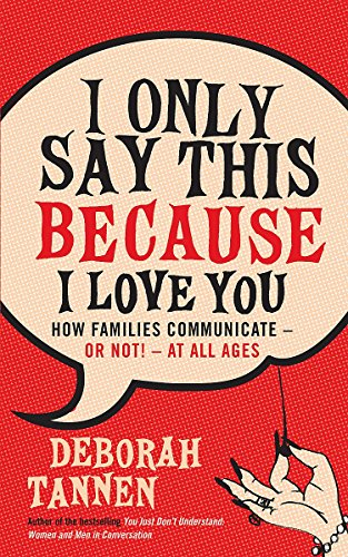 Download I Only Say This Because I Love You: How Families Communicate - or Not! - at All Ages 1860499813