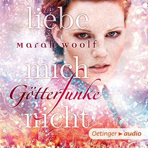 Liebe mich nicht     GötterFunke 1              Autor:                                                                                                                                 Marah Woolf                               Sprecher:                                                                                                                                 Jodie Ahlborn,                                                                                        Patrick Bach                      Spieldauer: 10 Std. und 23 Min.     1.477 Bewertungen     Gesamt 4,6