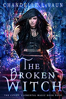 The Broken Witch (The Coven: Elemental Magic Book 4) by [Chandelle LaVaun]