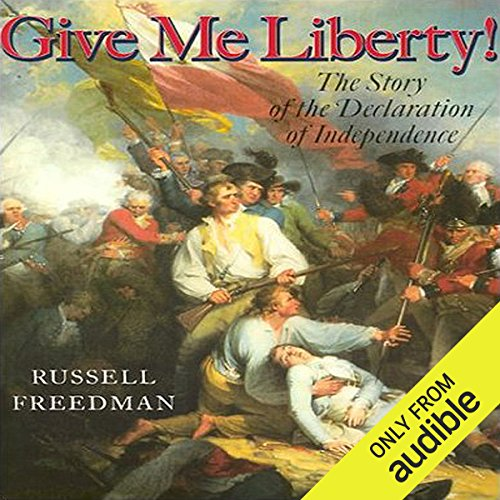 Give Me Liberty     The Story of the Declaration of Independence              By:                                                                                                                                 Russell Freedman                               Narrated by:                                                                                                                                 Marc Vietor                      Length: 1 hr and 59 mins     9 ratings     Overall 4.7