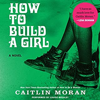 How to Build a Girl                   By:                                                                                                                                 Caitlin Moran                               Narrated by:                                                                                                                                 Louise Brealey                      Length: 9 hrs and 31 mins     623 ratings     Overall 4.3