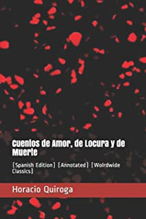 Cuentos de Amor, de Locura y de Muerte: (Spanish Edition) (Annotated) (Wolrdwide Classics)