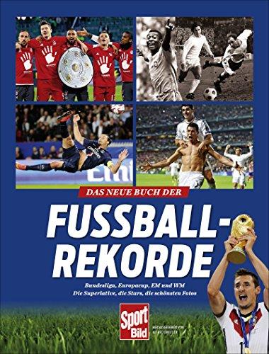 Das neue Buch der Fußball-Rekorde: Bundesliga, Europacup, EM und WM. Die Superlative aus 100 Jahren