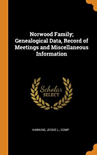 Norwood Family; Genealogical Data, Record of Meetings and Miscellaneous Information