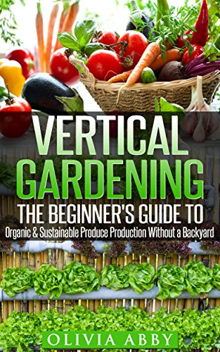 Vertical Gardening:The Beginner's Guide To Organic & Sustainable Produce Production Without A Backyard (vertical gardening, urban gardening, urban homestead, Container Gardening Bo