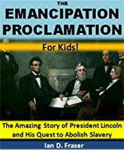 The Emancipation Proclamation for Kids!: The Amazing Story of President Lincoln and His Quest to Abolish Slavery