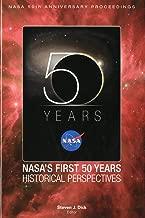 NASA 50th Anniversary Proceedings: NASA's First 50 Years: Historical Perspectives: NASA's First 50 Years, Historical Perspectives (NASA Sp)