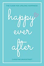 Happy Ever After: The Guide for Lifelong Happiness (A Book That Will Change Your Life)