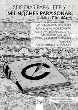 Seis días para leer y mil noches para soñar: Relatos Circulares