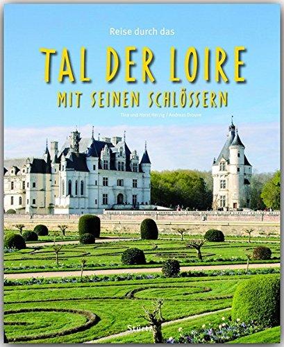 Reise durch das Tal der Loire mit seinen Schlössern - Ein Bildband mit über 180 Bildern - STÜRTZ Verlag