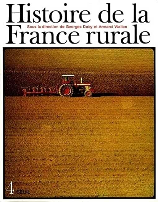 Histoire de la France rurale, tome 4 : La Fin de la France paysanne - De 1914 à nos jours