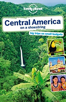 Lonely Planet Central America on a shoestring (Travel Guide) by [Lonely Planet, Carolyn McCarthy, Greg Benchwick, Joshua Samuel Brown, John Hecht, Tom Spurling, Iain Stewart, Lucas Vidgen, Mara Vorhees]