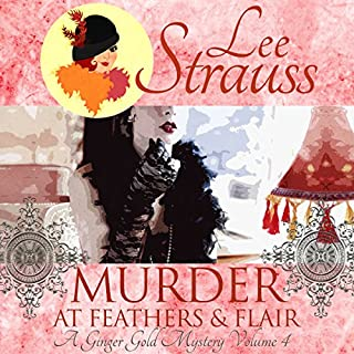 Murder at Feathers & Flair     A Ginger Gold Mystery              By:                                                                                                                                 Lee Strauss                               Narrated by:                                                                                                                                 Elizabeth Klett                      Length: 5 hrs and 50 mins     38 ratings     Overall 4.5