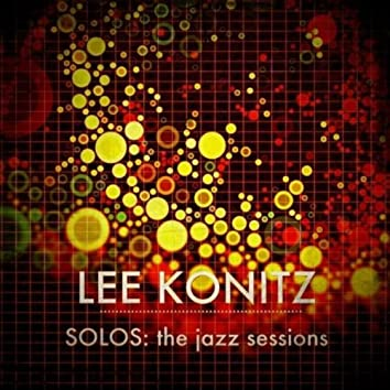 Solos - The Jazz Sessions (Lee Konitz)