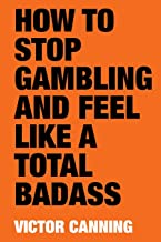 HOW TO STOP GAMBLING AND FEEL LIKE A TOTAL BADASS