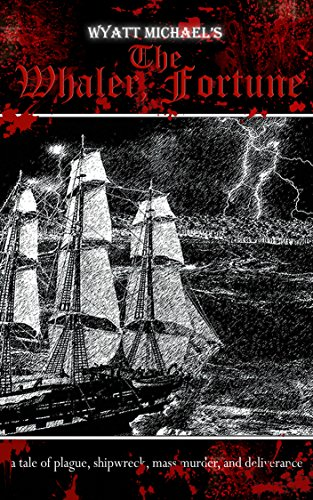 Book: The Whaler Fortune - A tale of plague, shipwreck, mass murder, and deliverance by Wyatt Michael