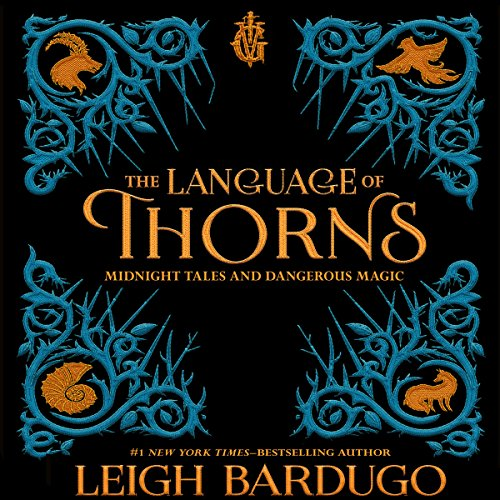 The Language of Thorns Midnight Tales and Dangerous Magic  - Leigh Bardugo