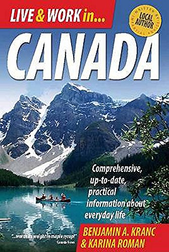 Live & Work in Canada: 4th edition: Comprehensive, Up-to-date, Practical Information About Everyday Life