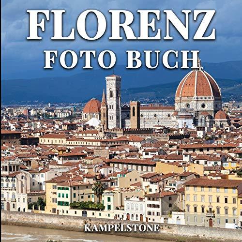 Florenz Foto Buch: 100 wunderschöne Bilder der italienischen Hauptstadt der Toskana, Heimat von Meisterwerken der Kunst und Architektur der Renaissance - perfektes Geschenk- oder Kaffeetischbuch