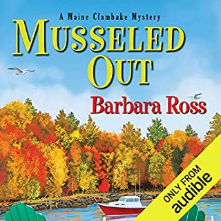 Musseled Out     A Maine Clambake Mystery              By:                                                                                                                                 Barbara Ross                               Narrated by:                                                                                                                                 Dara Rosenberg                      Length: 7 hrs and 28 mins     105 ratings     Overall 4.2