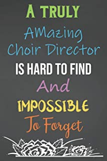 A Truly Amazing Choir Director Is Hard To Find And Impossible To Forget: Lined Notebook Journal For Choir Director Appreciation Gifts