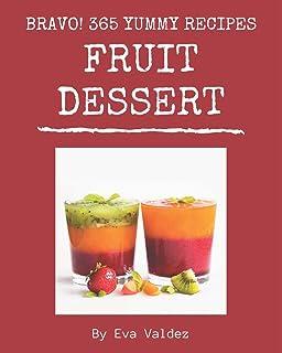 Bravo! 365 Yummy Fruit Dessert Recipes: Home Cooking Made Easy with Yummy Fruit Dessert Cookbook!