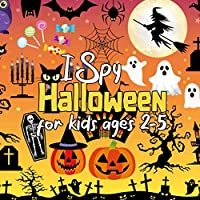 I Spy Halloween Book For Kids Ages 2-5: Halloween Guessing Game For Toddlers And Preschoolers. Fantastic Activity Book For Children