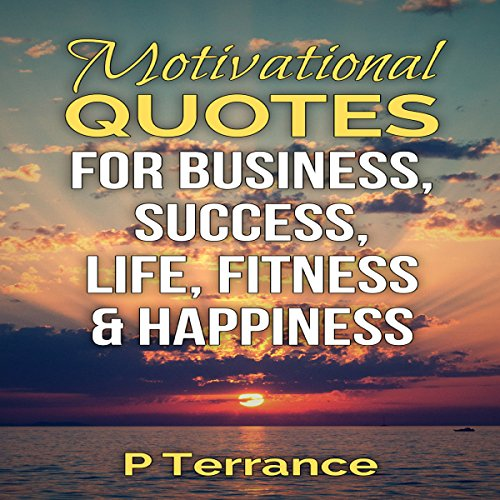 Motivational Quotes for Business, Success, Life, Fitness & Happiness audiobook cover art
