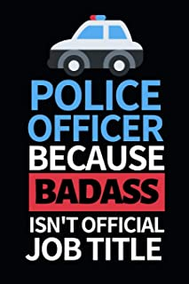 "Police Officer Because Badass Isn't Official Job Title: Funny Police Officer Notebook/Journal (6"" X 9"") Great Thank You / ..."