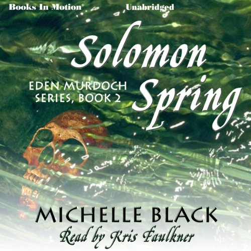 Solomon Spring     Eden Murdoch Series, Book 2              By:                                                                                                                                 Michelle Black                               Narrated by:                                                                                                                                 Kris Faulkner                      Length: 8 hrs and 52 mins     1 rating     Overall 3.0