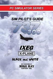 Sim-Pilot's Guide 737-300 (B/W): IXEG X-PLANE version (Flight Simulator Training)
