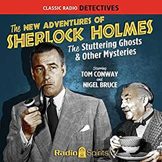 The New Adventures of Sherlock Holmes     The Stuttering Ghosts & Other Mysteries              By:                                                                                                                                 Arthur Conan Doyle,                                                                                        Anthony Boucher,                                                                                        Denis Green,                   and others                          Narrated by:                                                                                                                                 Tom Conway,                                                                                        Nigel Bruce,                                                                                        Peggy Webber,                   and others                 Length: 7 hrs and 57 mins     6 ratings     Overall 4.3