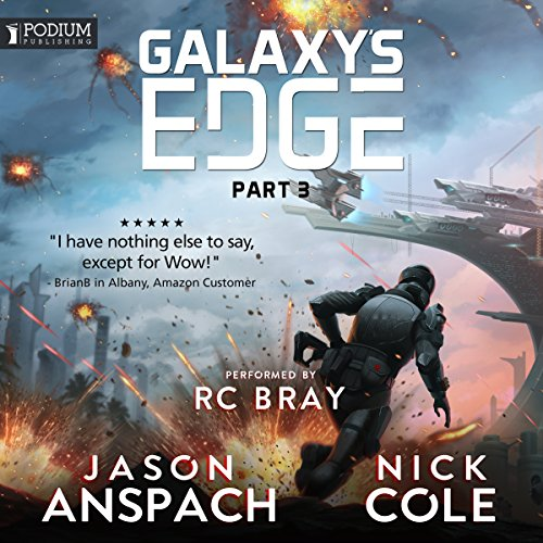 Galaxy's Edge, Part III                   By:                                                                                                                                 Jason Anspach,                                                                                        Nick Cole                               Narrated by:                                                                                                                                 R.C. Bray                      Length: 15 hrs and 13 mins     242 ratings     Overall 4.9