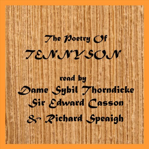 The Poetry of Tennyson     (Selection)              By:                                                                                                                                 Lord Alfred Tennyson                               Narrated by:                                                                                                                                 Dame Sybil Thorndike,                                                                                        Sir Lewis Casson,                                                                                        Robert Speaight                      Length: 1 hr and 7 mins     5 ratings     Overall 4.6