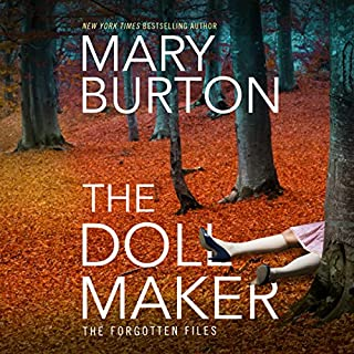 The Dollmaker     Forgotten Files, Book 2              Written by:                                                                                                                                 Mary Burton                               Narrated by:                                                                                                                                 Christina Traister                      Length: 11 hrs and 22 mins     3 ratings     Overall 4.7