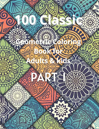 100 Classic Geometric coloring Book For Adults & Kids: Part I