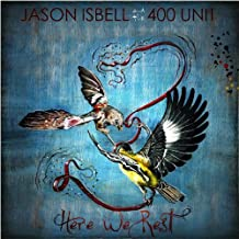 Here We Rest by Jason Isbell and the 400 Unit (2011-04-12)